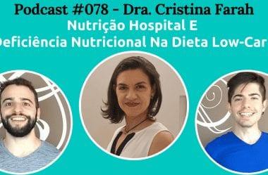 Podcast #078 – Nutrição Hospital E Deficiência Nutricional Na Dieta Low-Carb Com A Dra. Cristina Farah