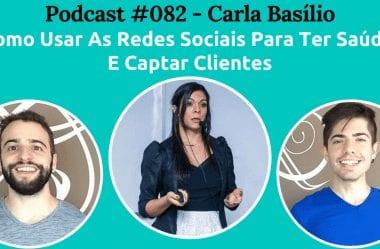 Podcast #082 — Como Usar As Redes Sociais Para Ter Saúde E Captar Clientes, Com Carla Basílio