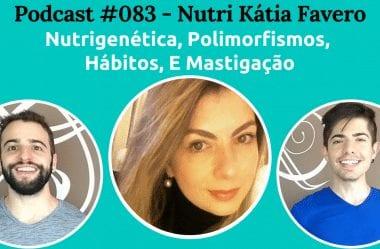 Podcast #083 — Nutrigenética, Polimorfismos, Hábitos, E Mastigação, Com A Nutri Kátia Fávero