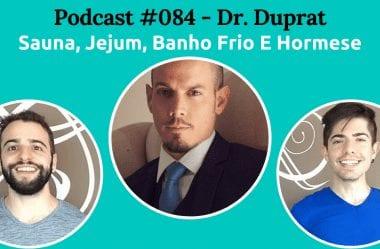Podcast #084 — Sauna, Jejum, Banho Frio E Hormese, Com Dr. Rodrigo Duprat