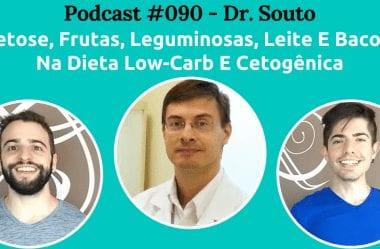 Podcast #090 – Dr. Souto Fala Sobre Frutas, Leguminosas, Leite E Bacon Na Dieta Low-Carb E Cetogênica