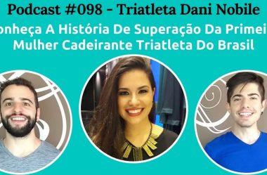 Podcast #098 — Do Acidente À Medalha: A Triatleta Dani Nobile Conta Sua História De Superação