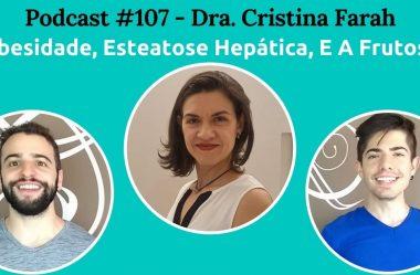 Podcast #107 — Frutose, Obesidade E Gordura No Fígado Com Dra. Cristina Farah